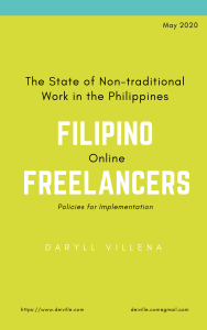 The State of Non-traditional Work in the Philippines Thru 2019 Filipino Online Freelancers: Policies for Implementation by Daryll Villena